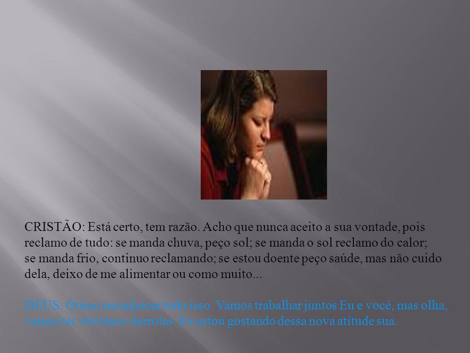 CRISTÃO: Senhor, graças te dou por ensinar-me esta oração e agora obrigado por fazer-me entendê-la.