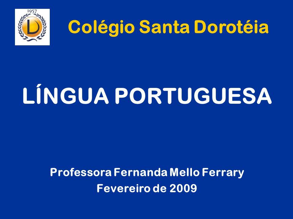 LÍNGUA PORTUGUESA Professora Fernanda Mello Ferrary Fevereiro de 2009 Colégio Santa Dorotéia