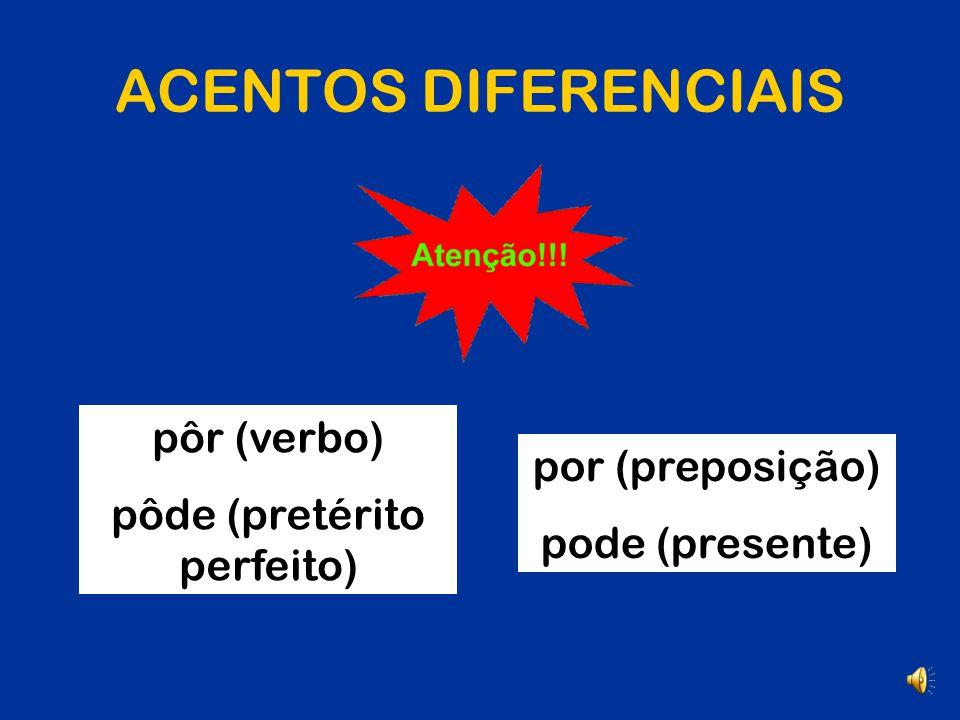 ACENTOS DIFERENCIAIS para (verbo) = para (preposição) pelo (verbo) = pelo (substantivo)