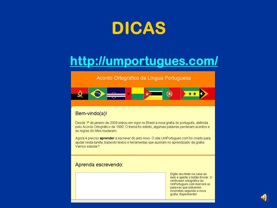 DICAS http://revistaescola.abril.com.br/ed_an teriores_especiais/Esp_021.shtml http://images.ig.com.br/hotsites/refor ma_ortografica/Guia_Reforma_Orto