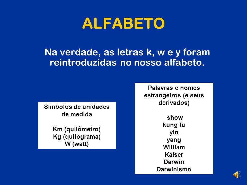 ALFABETO A B C D E F G H I J K L M N O P Q R S T U V W X Y Z O alfabeto passa a ter 26 letras.