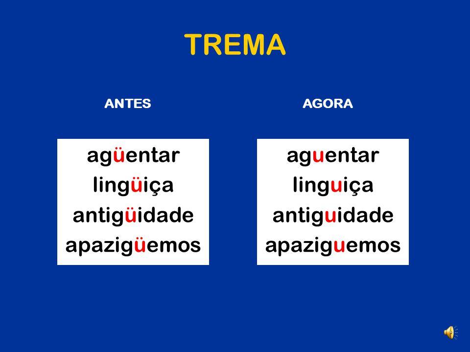 ACENTUAÇÃO O trema foi suprimido da língua portuguesa. Continua apenas em palavras estrangeiras e derivadas. TREMA