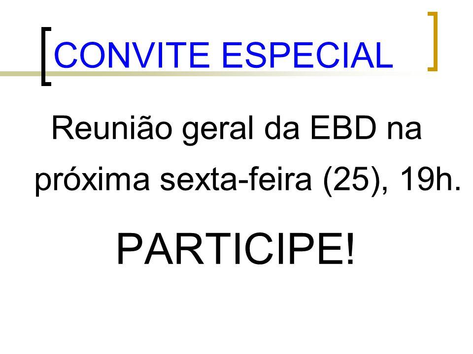 CONVITE ESPECIAL Reunião geral da EBD na próxima sexta-feira (25), 19h. PARTICIPE!