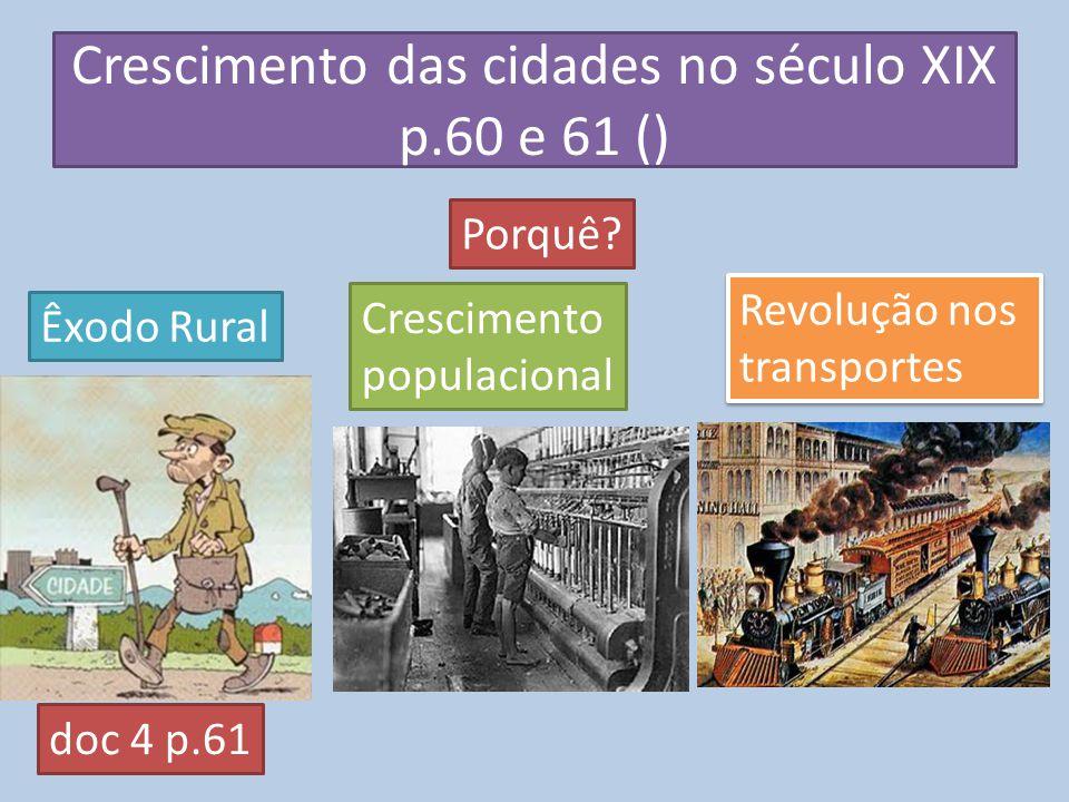 Crescimento das cidades no século XIX p.60 e 61 () Porquê? Êxodo Rural Revolução nos transportes Revolução nos transportes doc 4 p.61 Crescimento popu