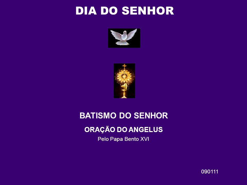 † BATISMO DO SENHOR ORAÇÃO DO ANGELUS Pelo Papa Bento XVI 090111 DIA DO SENHOR
