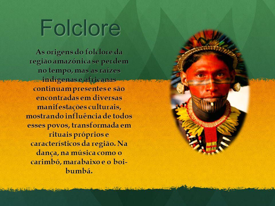 Folclore As origens do folclore da região amazónica se perdem no tempo, mas as raízes indígenas e africanas continuam presentes e são encontradas em d