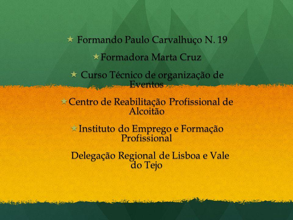  Formando Paulo Carvalhuço N. 19  Formadora Marta Cruz  Curso Técnico de organização de Eventos  Centro de Reabilitação Profissional de Alcoitão 