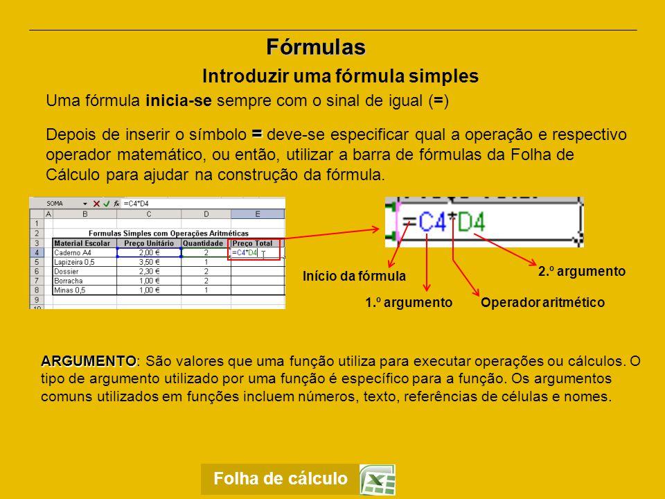 Funções Uma função é uma fórmula predefinida que executa cálculos utilizando valores específicos, denominados argumentos, numa ordem específica ou estrutura.