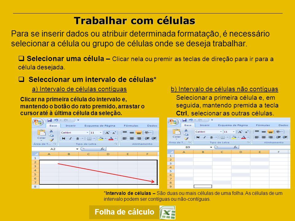 Introduzir dados Todos os dados inseridos na folha de cálculo são imediatamente analisados pelo programa, quanto ao seu tipo, para facilitar operações.
