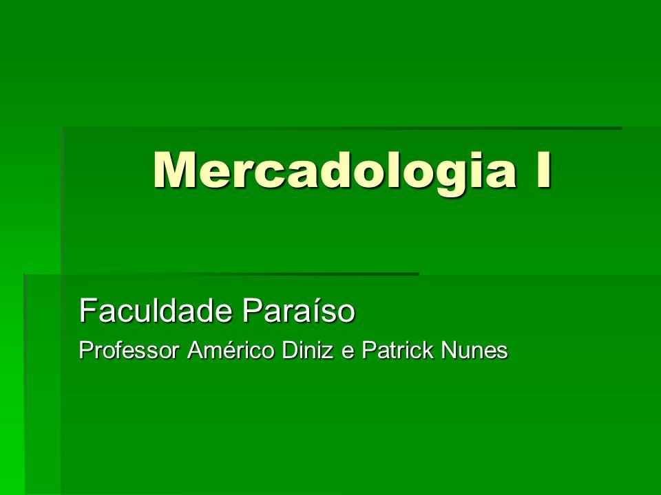 Mercadologia I Faculdade Paraíso Professor Américo Diniz e Patrick Nunes