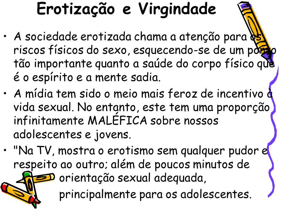 •Um dos exemplos de erotização diz respeito à forma como a sociedade vê a virgindade.
