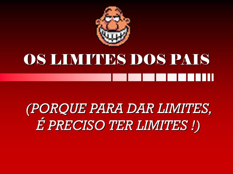 OS LIMITES DOS PAIS (PORQUE PARA DAR LIMITES, É PRECISO TER LIMITES !)