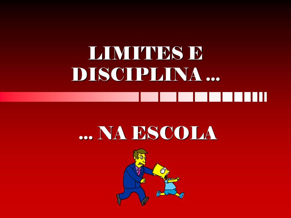 LIMITES E DISCIPLINA...... NA ESCOLA