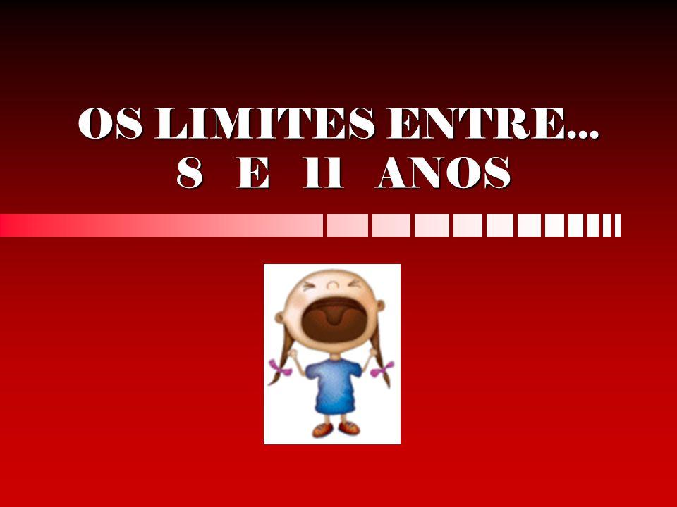 OS LIMITES ENTRE... 8 E 11 ANOS