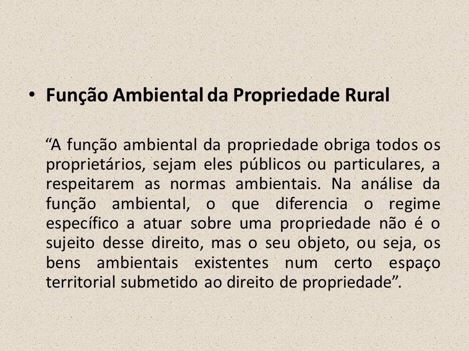 """• Função Ambiental da Propriedade Rural """"A função ambiental da propriedade obriga todos os proprietários, sejam eles públicos ou particulares, a respe"""