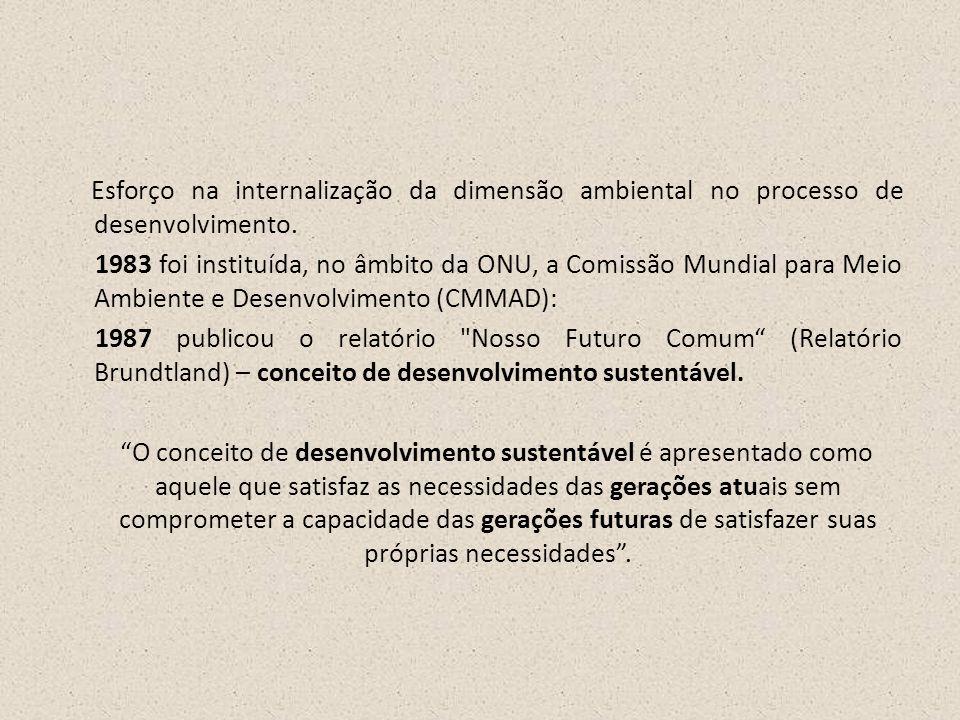 Esforço na internalização da dimensão ambiental no processo de desenvolvimento. 1983 foi instituída, no âmbito da ONU, a Comissão Mundial para Meio Am