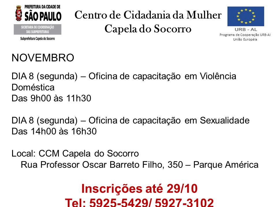 Programa de Cooperação URB-AI União Européia Centro de Cidadania da Mulher Capela do Socorro NOVEMBRO DIA 8 (segunda) – Oficina de capacitação em Viol