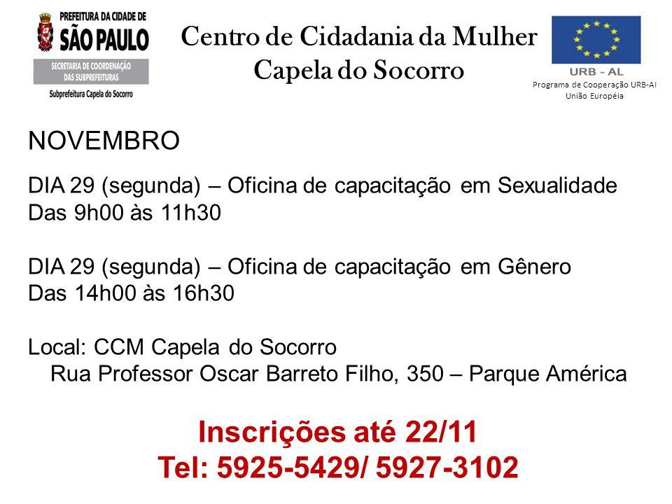 Programa de Cooperação URB-AI União Européia Centro de Cidadania da Mulher Capela do Socorro NOVEMBRO DIA 29 (segunda) – Oficina de capacitação em Sex