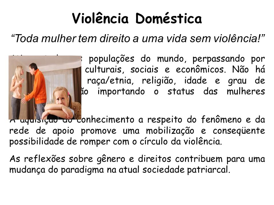 """Violência Doméstica """"Toda mulher tem direito a uma vida sem violência!"""" Atinge todas as populações do mundo, perpassando por todos os níveis culturais"""