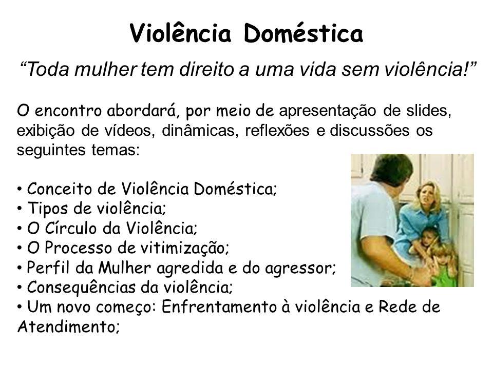 """Violência Doméstica """"Toda mulher tem direito a uma vida sem violência!"""" O encontro abordará, por meio de apresentação de slides, exibição de vídeos, d"""