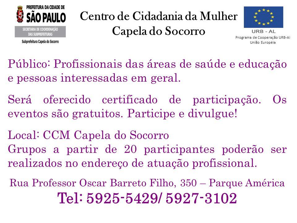 Centro de Cidadania da Mulher Capela do Socorro Público: Profissionais das áreas de saúde e educação e pessoas interessadas em geral. Será oferecido c