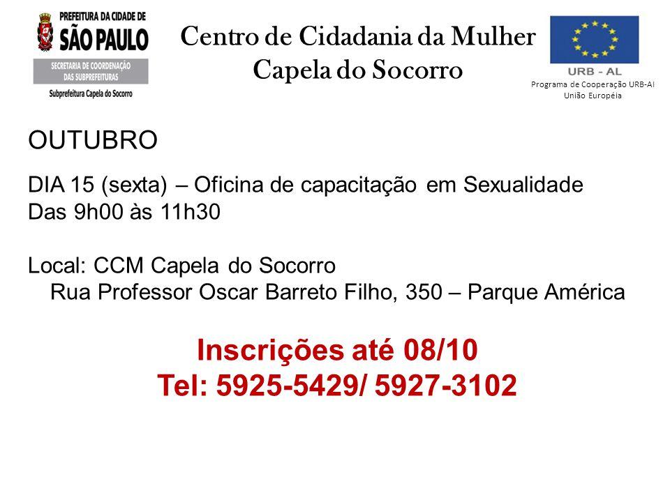 Programa de Cooperação URB-AI União Européia Centro de Cidadania da Mulher Capela do Socorro OUTUBRO DIA 15 (sexta) – Oficina de capacitação em Sexual