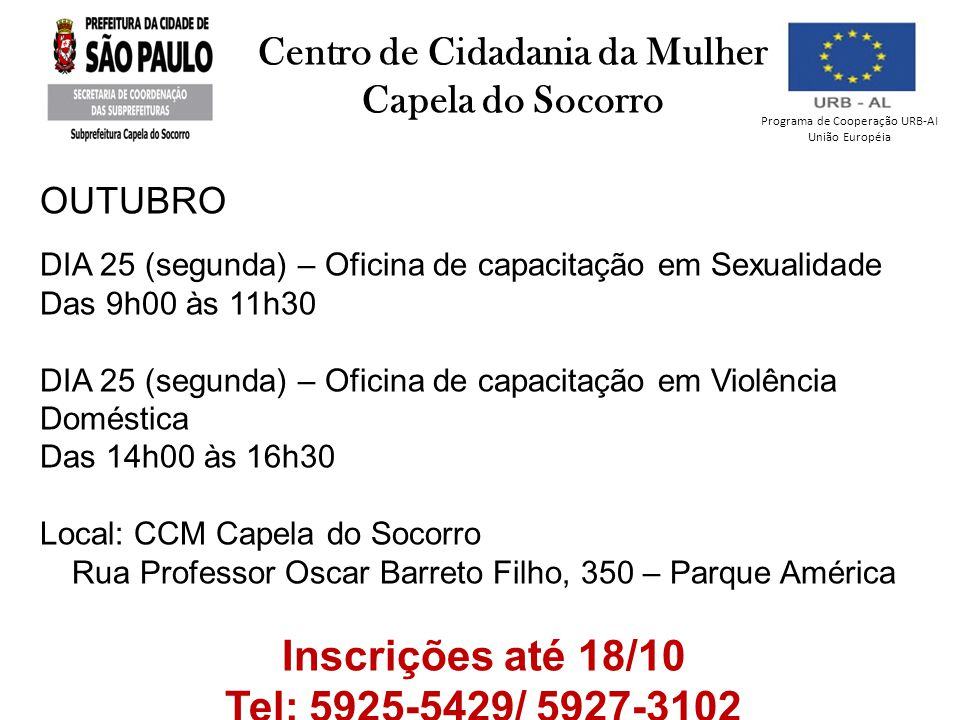 Programa de Cooperação URB-AI União Européia Centro de Cidadania da Mulher Capela do Socorro OUTUBRO DIA 25 (segunda) – Oficina de capacitação em Sexu
