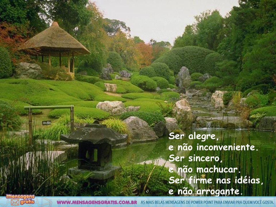 Ser alegre, e não inconveniente.Ser sincero, e não machucar.