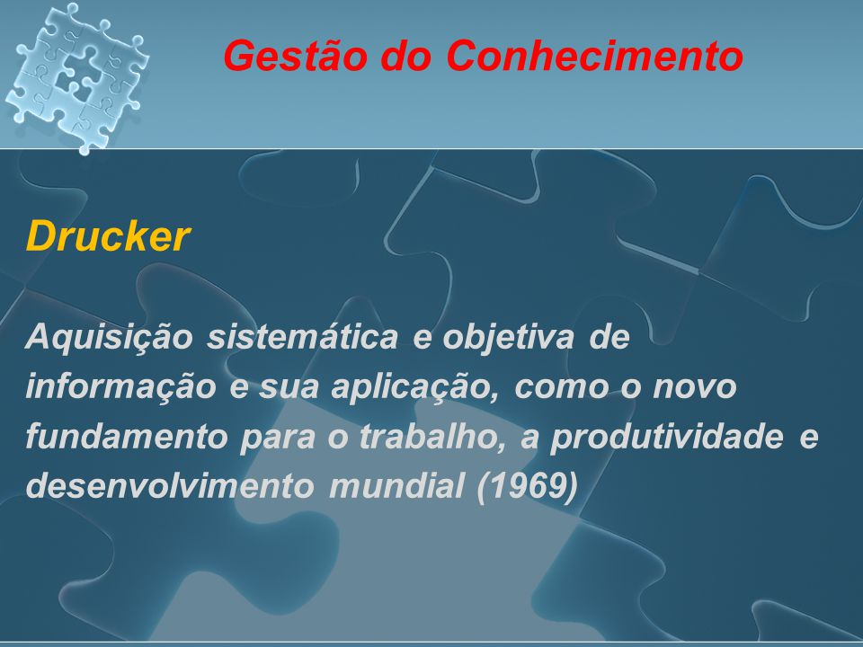 Drucker Aquisição sistemática e objetiva de informação e sua aplicação, como o novo fundamento para o trabalho, a produtividade e desenvolvimento mund