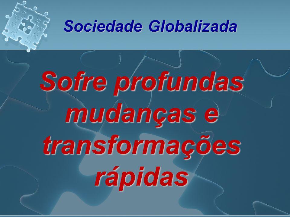 Sociedade Globalizada Sofre profundas mudanças e transformações rápidas