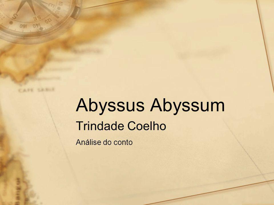 Abyssus Abyssum •Narrador (quanto à presença): •Narrador heterodiegético – narrador não participante na acção; •Narrador (quanto à posição): •Narrador objectivo – porque não emite juízos de valor nem comenta as acções das personagens;
