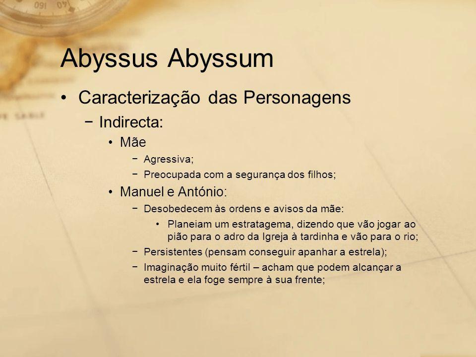 Abyssus Abyssum •Caracterização das Personagens −Indirecta: •Mãe −Agressiva; −Preocupada com a segurança dos filhos; •Manuel e António: −Desobedecem à