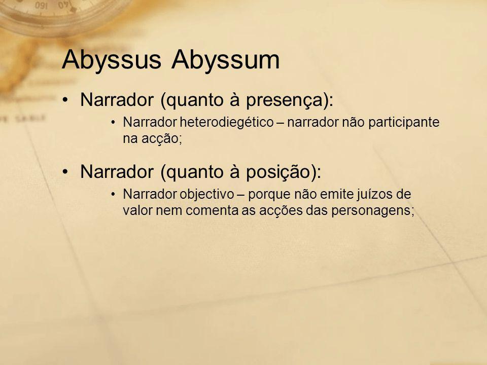 Abyssus Abyssum •Narrador (quanto à presença): •Narrador heterodiegético – narrador não participante na acção; •Narrador (quanto à posição): •Narrador