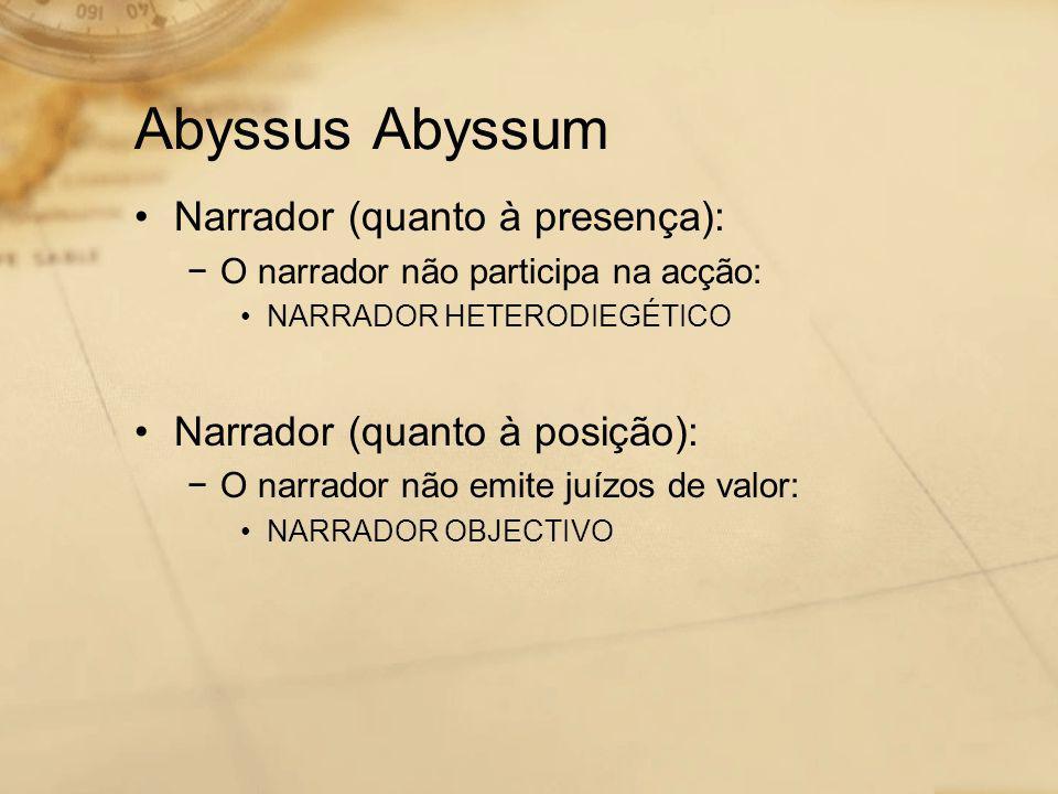 Abyssus Abyssum •Narrador (quanto à presença): −O narrador não participa na acção: •NARRADOR HETERODIEGÉTICO •Narrador (quanto à posição): −O narrador não emite juízos de valor: •NARRADOR OBJECTIVO