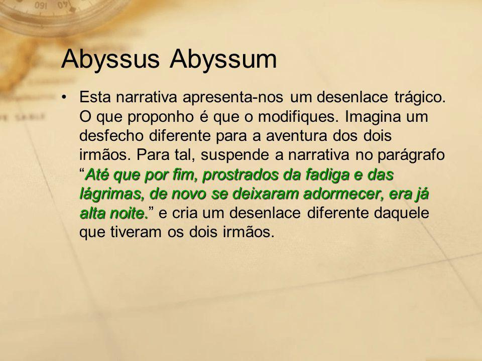 Abyssus Abyssum Até que por fim, prostrados da fadiga e das lágrimas, de novo se deixaram adormecer, era já alta noite. •Esta narrativa apresenta-nos
