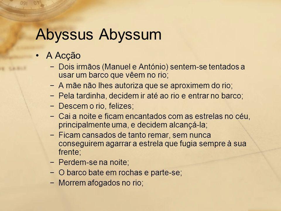 Abyssus Abyssum •A Acção −Dois irmãos (Manuel e António) sentem-se tentados a usar um barco que vêem no rio; −A mãe não lhes autoriza que se aproximem