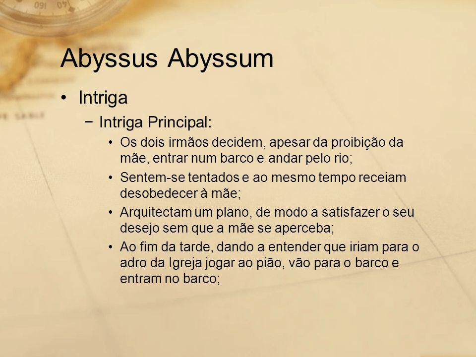 Abyssus Abyssum •Intriga −Intriga Principal: •Os dois irmãos decidem, apesar da proibição da mãe, entrar num barco e andar pelo rio; •Sentem-se tentad