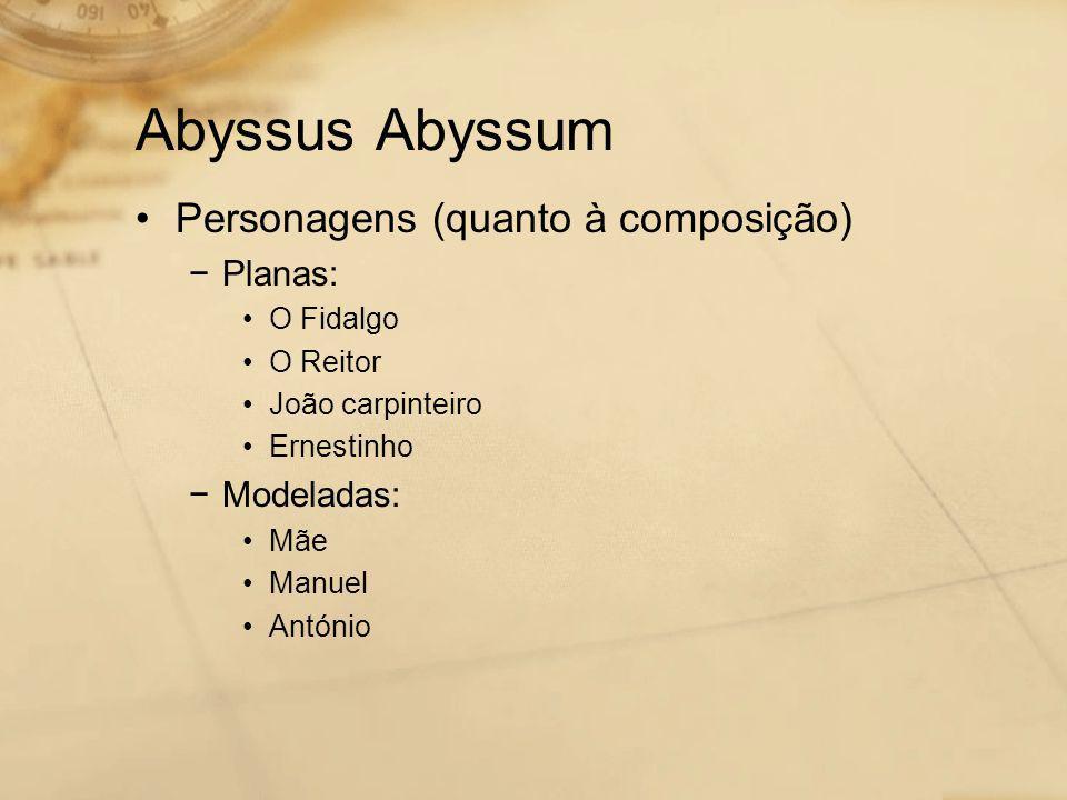 Abyssus Abyssum •Personagens (quanto à composição) −Planas: •O Fidalgo •O Reitor •João carpinteiro •Ernestinho −Modeladas: •Mãe •Manuel •António