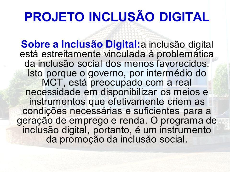Sobre a Inclusão Digital: a inclusão digital está estreitamente vinculada à problemática da inclusão social dos menos favorecidos. Isto porque o gover