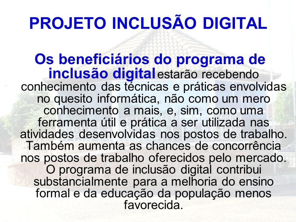 Os beneficiários do programa de inclusão digital estarão recebendo conhecimento das técnicas e práticas envolvidas no quesito informática, não como um