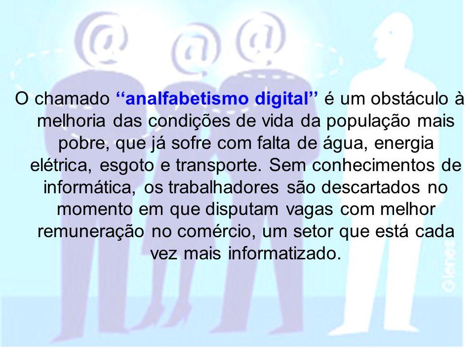O chamado ''analfabetismo digital'' é um obstáculo à melhoria das condições de vida da população mais pobre, que já sofre com falta de água, energia e