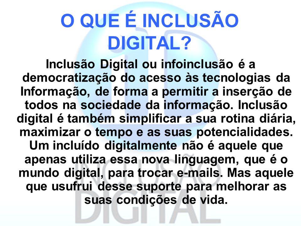 O QUE É INCLUSÃO DIGITAL? Inclusão Digital ou infoinclusão é a democratização do acesso às tecnologias da Informação, de forma a permitir a inserção d