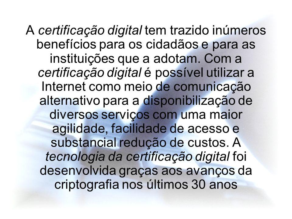 A certificação digital tem trazido inúmeros benefícios para os cidadãos e para as instituições que a adotam. Com a certificação digital é possível uti