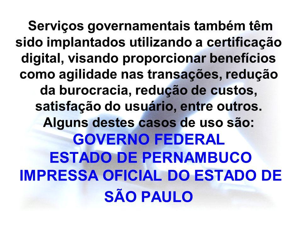 Serviços governamentais também têm sido implantados utilizando a certificação digital, visando proporcionar benefícios como agilidade nas transações,
