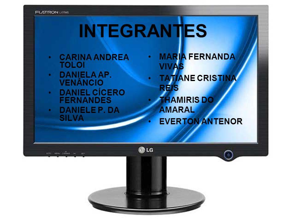 INTEGRANTES •CARINA ANDREA TOLOI •DANIELA AP. VENÂNCIO •DANIEL CÍCERO FERNANDES •DANIELE P. DA SILVA •MARIA FERNANDA VIVAS •TATIANE CRISTINA REIS •THA