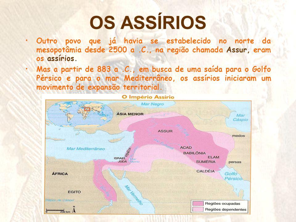 OS ASSÍRIOS •Outro povo que já havia se estabelecido no norte da mesopotâmia desde 2500 a.C., na região chamada Assur, eram os assírios. •Mas a partir