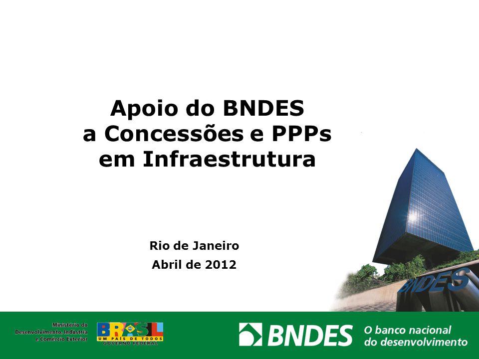 Apoio do BNDES a Concessões e PPPs em Infraestrutura Rio de Janeiro Abril de 2012