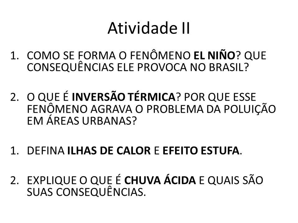 Atividade II 1.COMO SE FORMA O FENÔMENO EL NIÑO.QUE CONSEQUÊNCIAS ELE PROVOCA NO BRASIL.