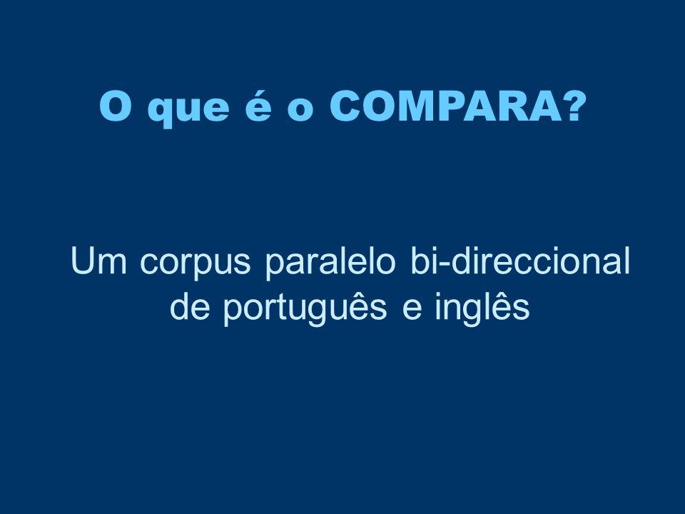 O que é o COMPARA? Um corpus paralelo bi-direccional de português e inglês