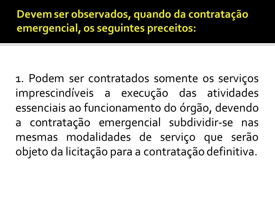 1. Podem ser contratados somente os serviços imprescindíveis a execução das atividades essenciais ao funcionamento do órgão, devendo a contratação eme